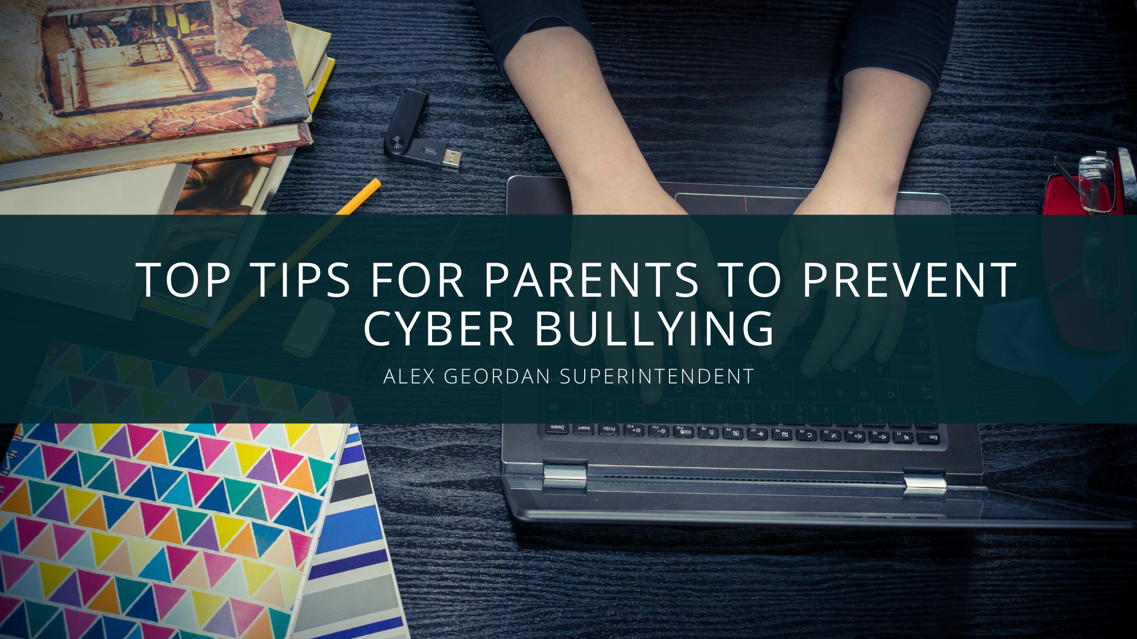 Alex Geordan Superintendent Discusses His Top Tips for Parents to Prevent Cyber Bullying
